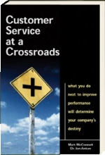 Customer Service at a Crossroads: What You Do Next to Improve Performance Will Determine Your Company's Destiny - by Matt McConnell and Dr. Jon Anton